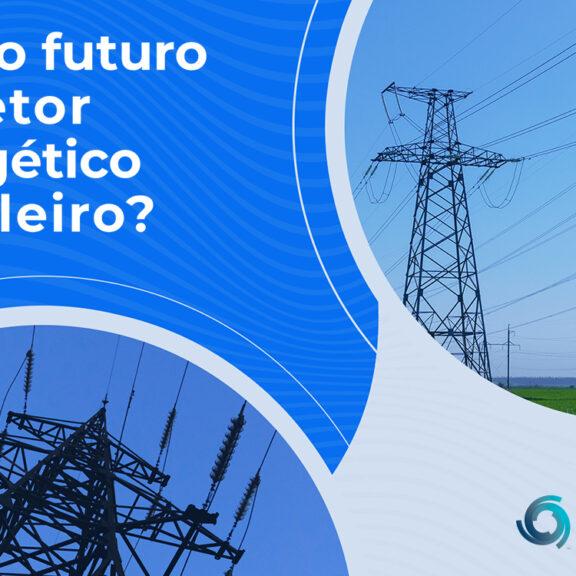 Qual o futuro do setor energético brasileiro?